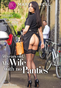 40 Years Old, My Wife With No Panties – Marc Dorcel