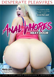 Anal Whores Next Door – Desperate Pleasures