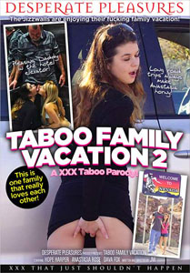 Taboo Family Vacation #2 – Desperate Pleasures