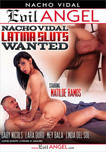 Nacho Vidal: Latina Sluts Wanted – Evil Angel